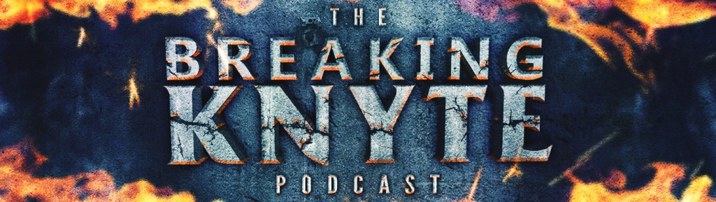 The Breaking Knyte Podcast