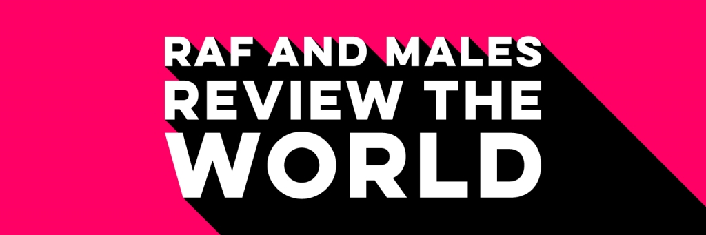 Raf And Males Review The World