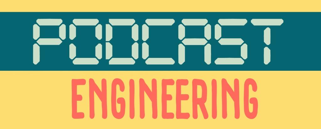 Podcast Engineering