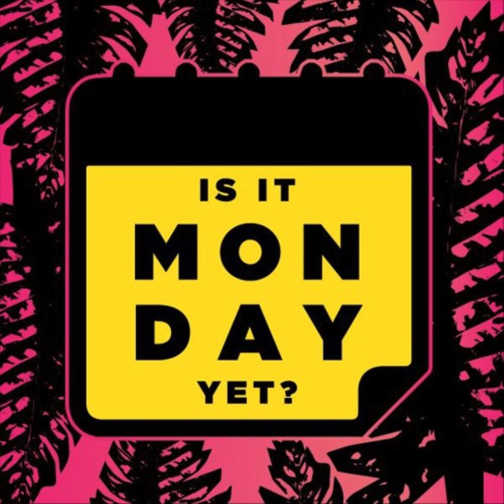 Is It Monday Yet