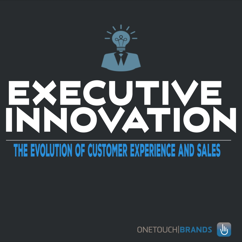 Executive Innovation: The Evolution of Customer Experience & Sales