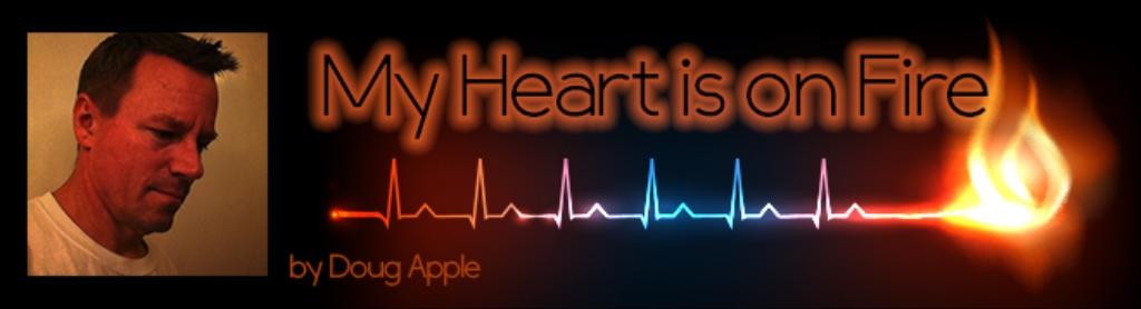 My Heart Is On Fire by Doug Apple