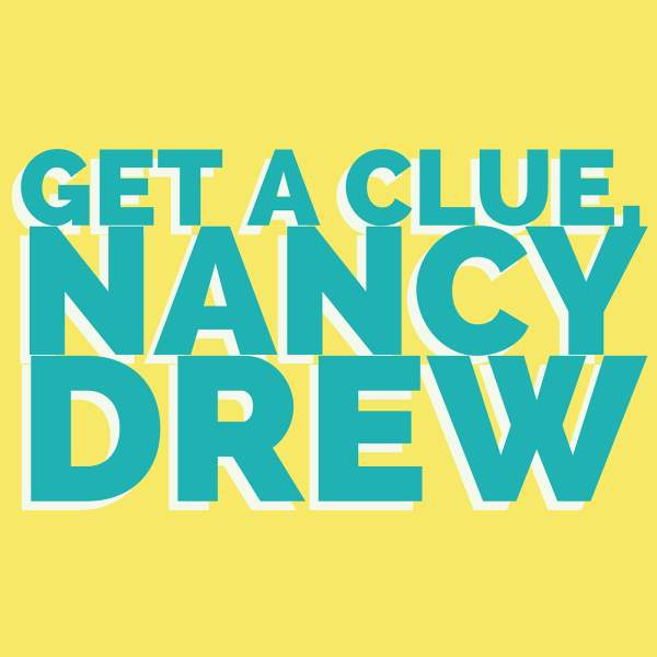 Get a Clue, Nancy Drew | Listen to Podcasts On Demand Free