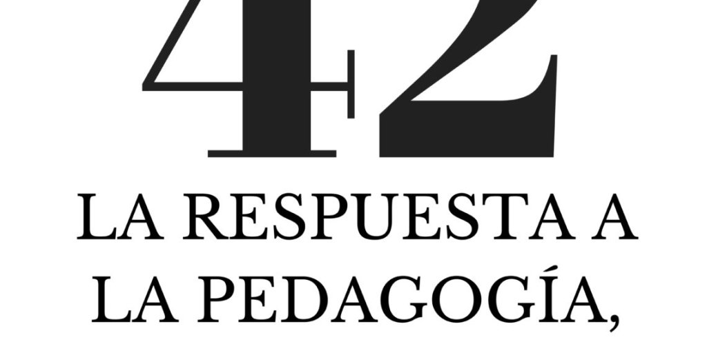 42, the answer to pedagogy, the universe and everything else