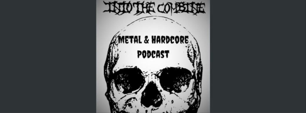 Into the Combine - Metal and Hardcore Podcast