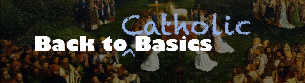 Back to Catholic Basics