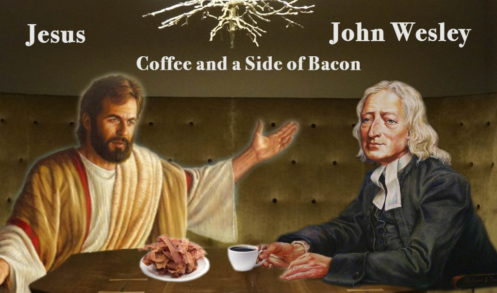 Jesus and John Wesley with Coffee and a Side of Bacon