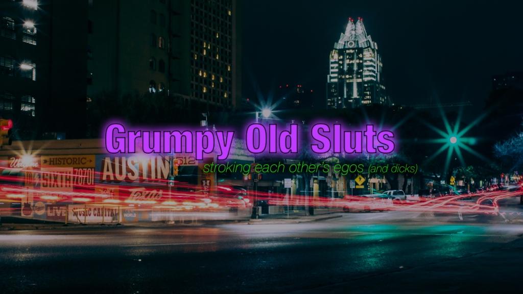 Grumpy Old Sluts