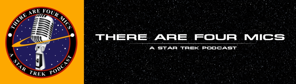 There Are Four Mics - A Star Trek Podcast