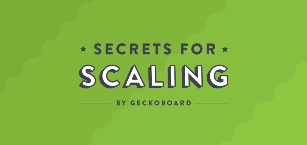 Secrets for Scaling