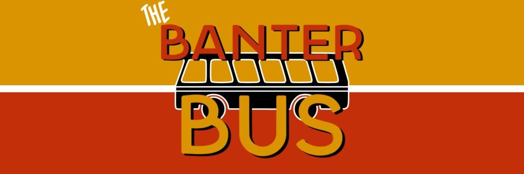 The Banter Bus