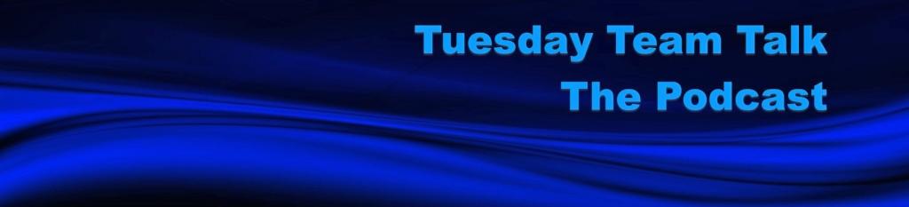 Tuesday Team Talk
