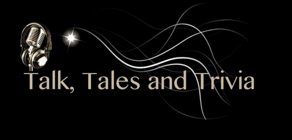 Talk, Tales and Trivia