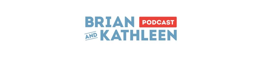 Brian & Kathleen Podcast