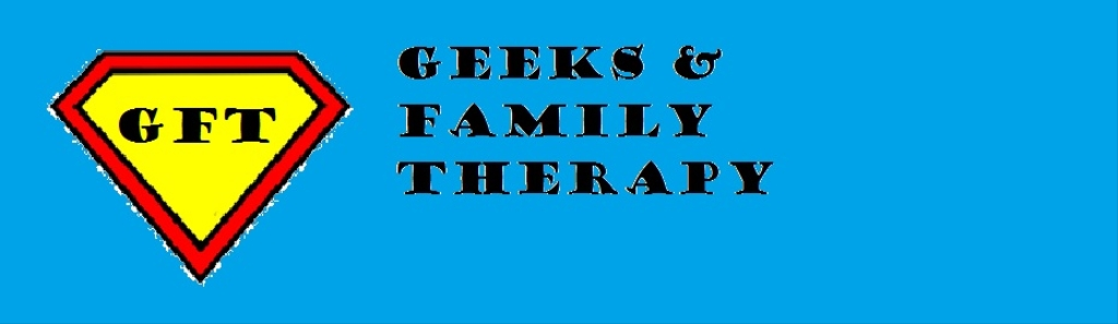GFT: Geeks & Family Therapy