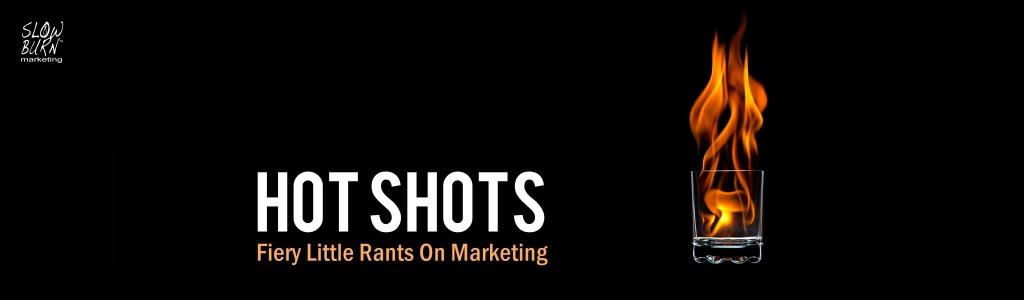 Hot Shots - Fiery Little Rants On Marketing