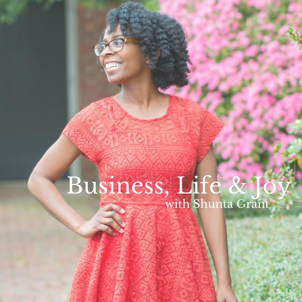 The Business Life & Joy Podcast with Shunta Grant: Online Business | Joyful Living Podcast