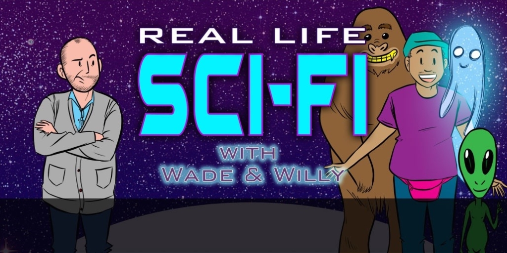 Real Life Sci-Fi with Wade and Willy