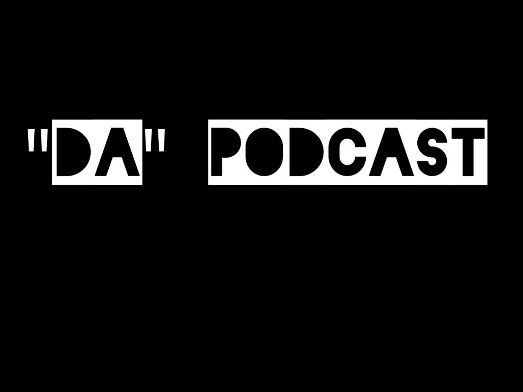 """""""DA"""" Podcast"""
