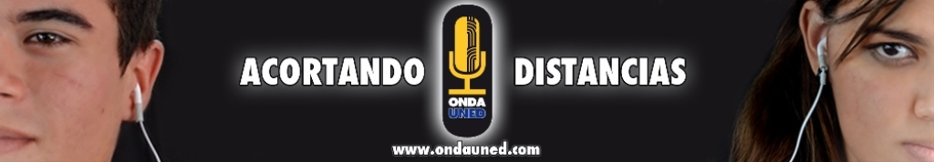 (((Onda UNED - Podcast))) Acortando Distancias...