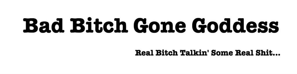 Bad Bitch Gone Goddess