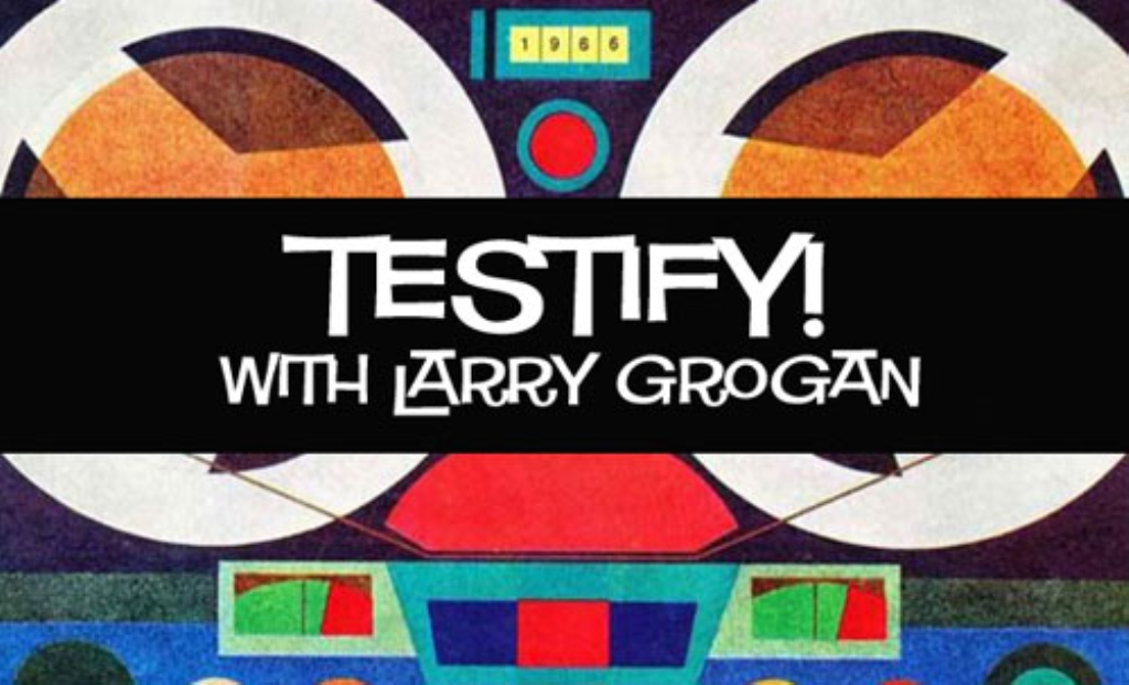 Testify! with Larry Grogan