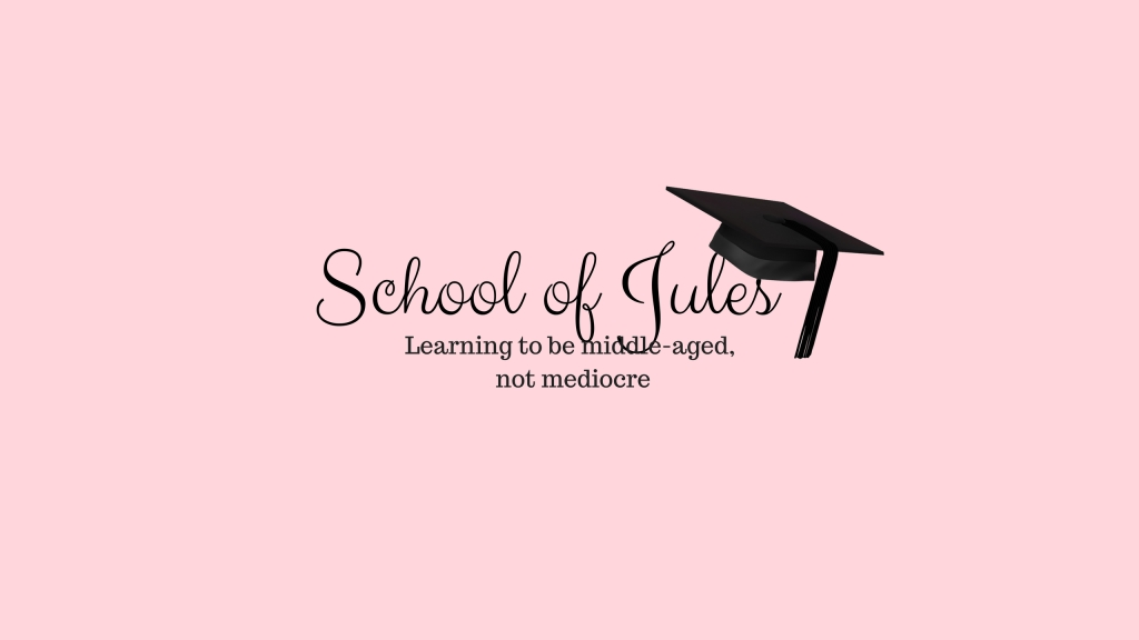 School of Jules - Learning to be middle aged, not mediocre