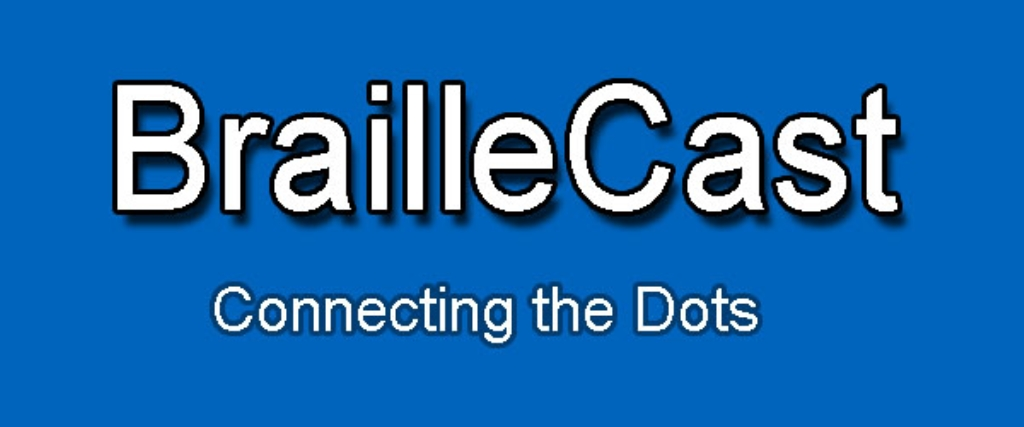 Braillecast: Connecting the Dots for Braillists Everywhere