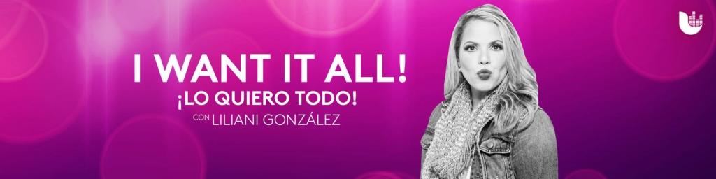I Want It All! ¡Lo quiero todo! Con Liliani González