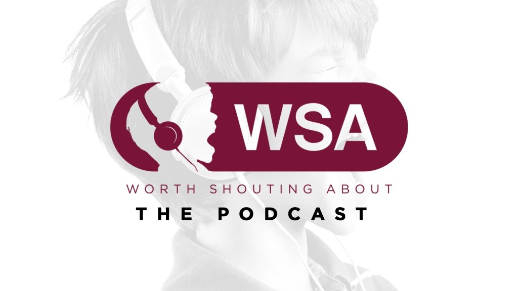 Worth Shouting About - The Podcast