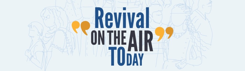 Revival On The Air Today