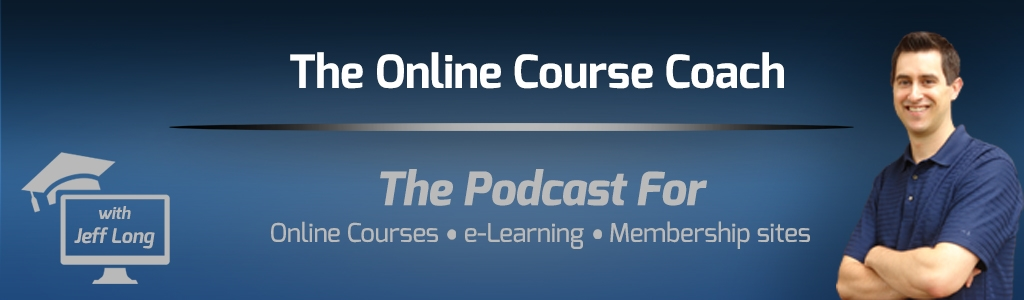 The Online Course Coach Podcast | Tips & Interviews on How to Create Online Courses, eLearning, Video Training & Membership Sites