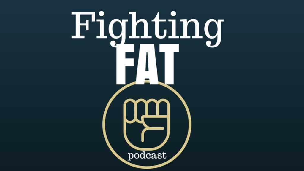 The Fighting Fat Podcast