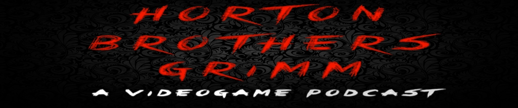 Horton Brothers Grimm - A Videogame Podcast