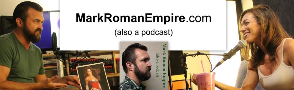 Mark Roman Empire (also a podcast)