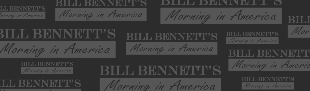 Bill Bennett's Morning In America