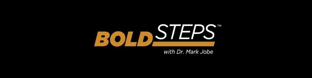 Bold Steps with Dr. Mark Jobe