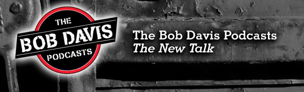 The Bob Davis Podcasts