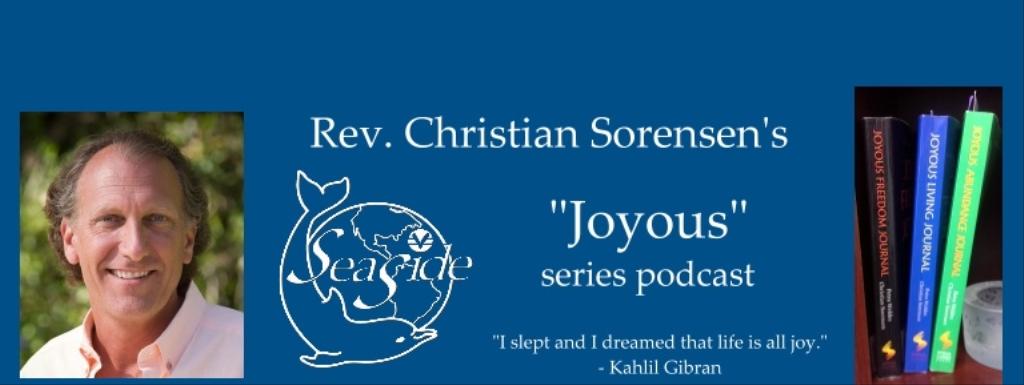 Joyous - a Seaside Center, Rev. Christian Sorensen podcast