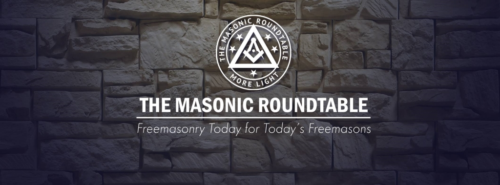 The Masonic Roundtable - Freemasonry Today for Today's Freemasons