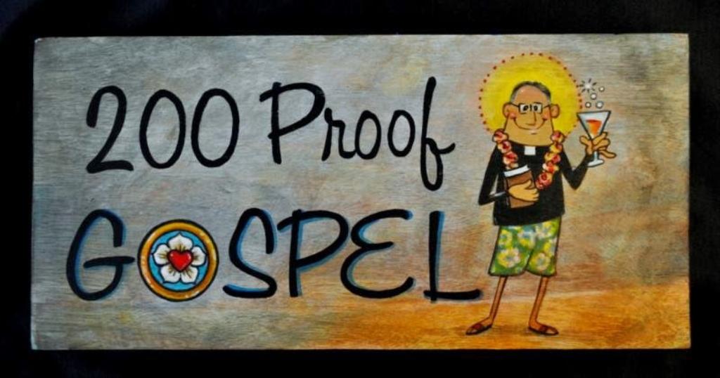 200 Proof Gospel - Lutherans Run Amok