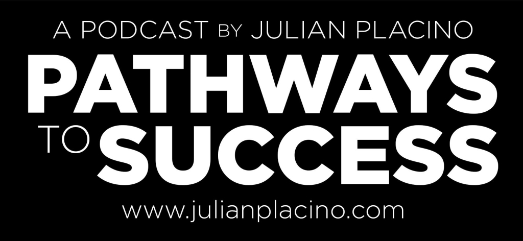 The Pathways to Success with Julian Placino