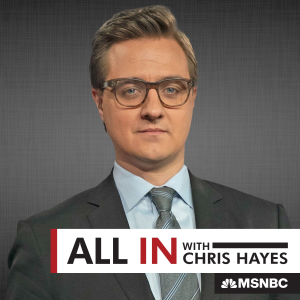 All In with Chris Hayes | Listen to Podcasts On Demand Free | TuneIn
