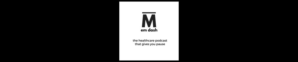 em dash podcast