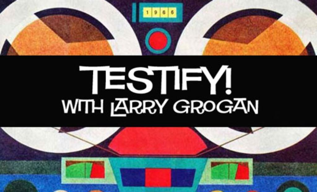 Testify! with Larry Grogan | WFMU