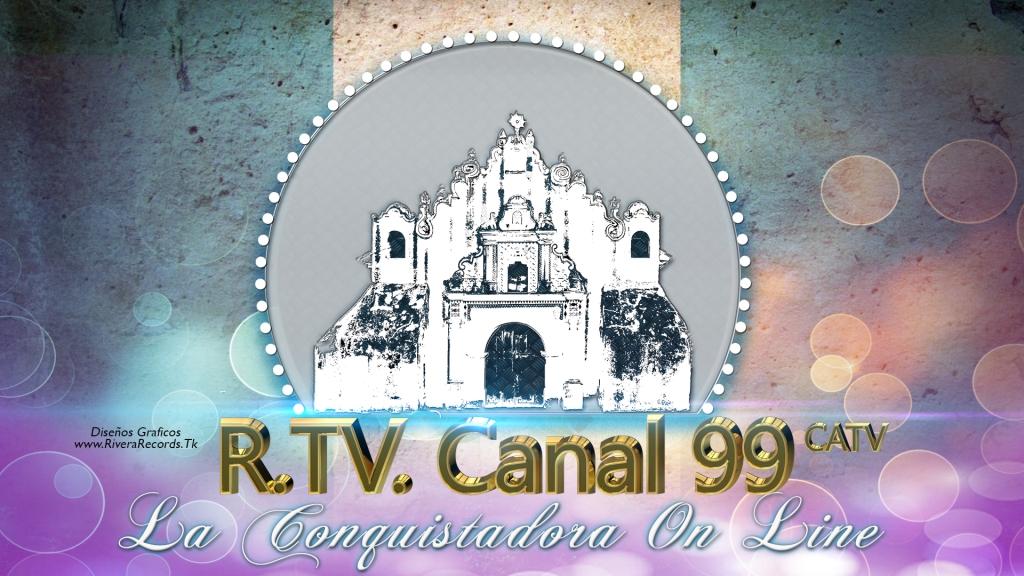 R.TV. Canal 99 La Conquistadora On Line