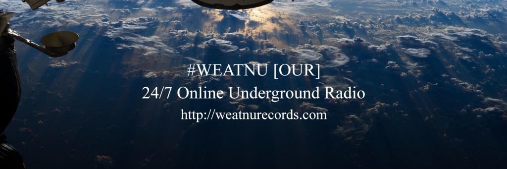 #WEATNU [OUR]  24/7 Online Underground Radio